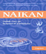 Naikan: Gratitude, Grace and the Japanese Art of Self-reflection by Gregg Krech