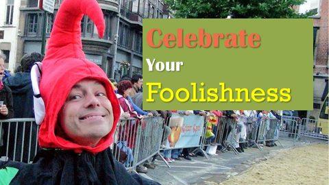 Celebrate Your Foolishness