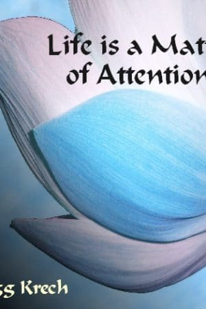 Life is a Matter of Attention
