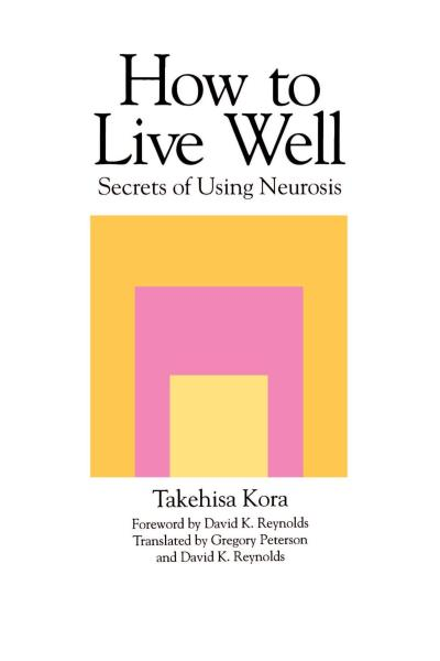 How To Live Well: Secrets of Using Neurosis