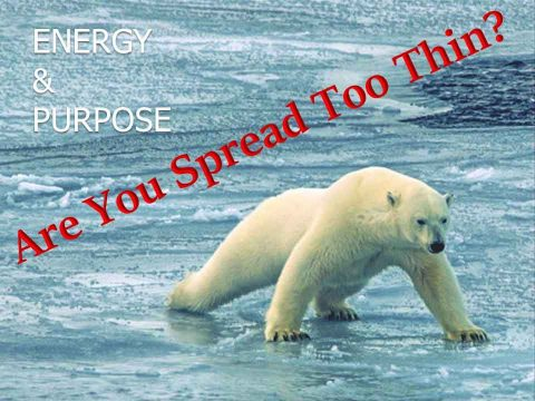 Are Your Spread Too Thin? — Energy & Purpose (Video)